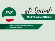 Gli Speciali FNP: Truffe agli anziani, cosa fare e come difendersi